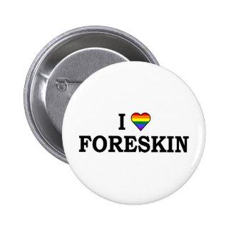 I Love Foreskin 6 Cm Round Badge