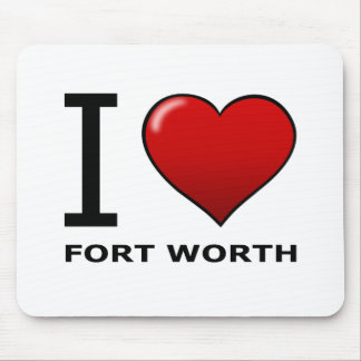 I LOVE FORT WORTH,TX - TEXAS MOUSE PAD
