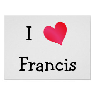 I Love Francis Posters