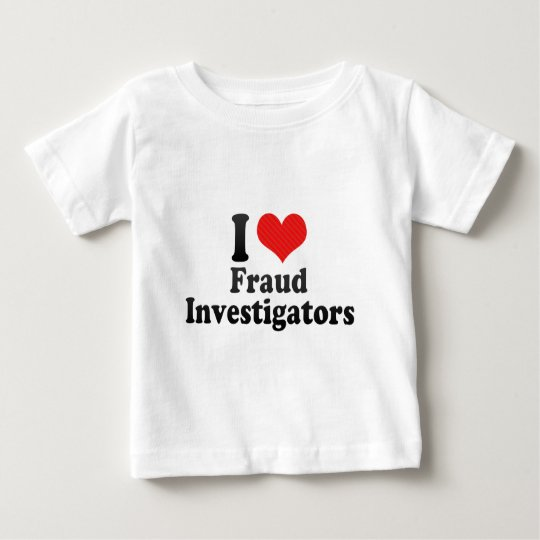 I Love Fraud Investigators Baby T-Shirt