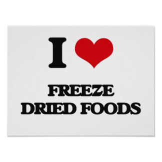 I love Freeze Dried Foods Posters