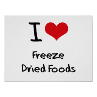 I Love Freeze Dried Foods Poster