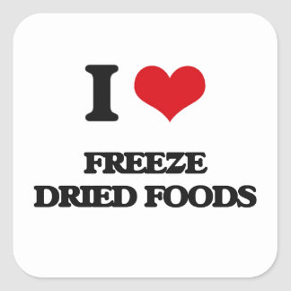 I love Freeze Dried Foods Square Sticker
