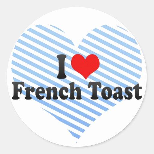 I Love French Toast Classic Round Sticker