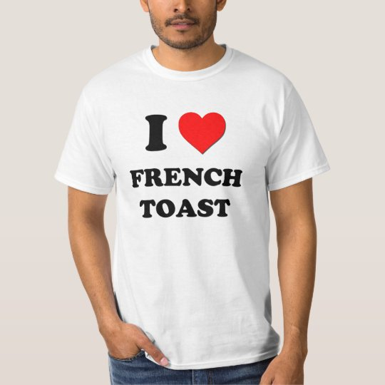 I Love French Toast T-Shirt