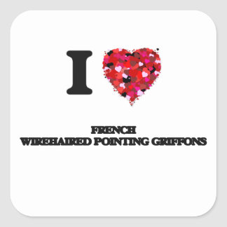 I love French Wirehaired Pointing Griffons Square Sticker