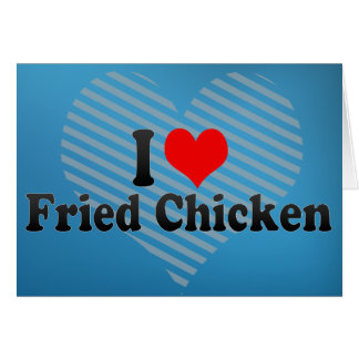 I Love Fried Chicken Greeting Card