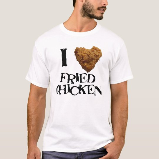 I Love Fried Chicken Tee