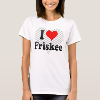 I love Friskee T-Shirt