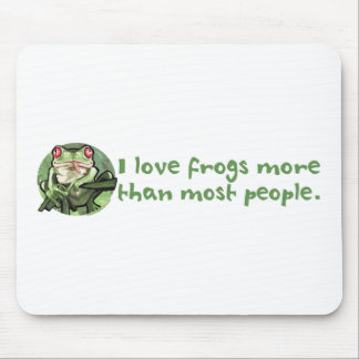 I Love Frogs More Than Most People. Mousepad