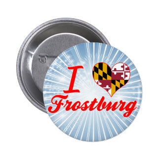 I Love Frostburg Maryland Buttons
