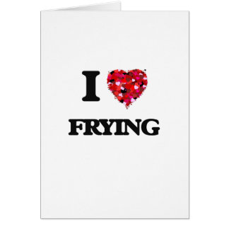 I Love Frying Greeting Card