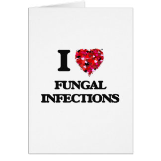 I Love Fungal Infections Greeting Card