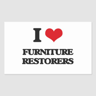 I love Furniture Restorers Rectangle Stickers