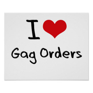 I Love Gag Orders Posters