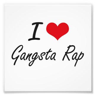 I Love GANGSTA RAP Art Photo