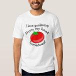 I love gardening! t-shirts