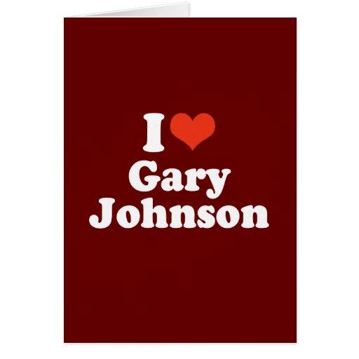 I LOVE GARY JOHNSON GREETING CARD