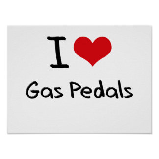 I Love Gas Pedals Poster