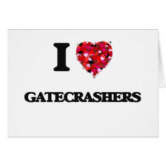 I Love Gatecrashers Greeting Card