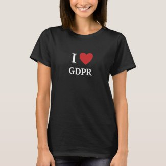 I Love GDPR I Heart GDPR Ladies T Shirt Slogan