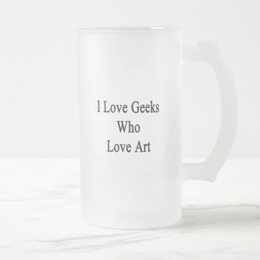 I Love Geeks Who Love Art Coffee Mug
