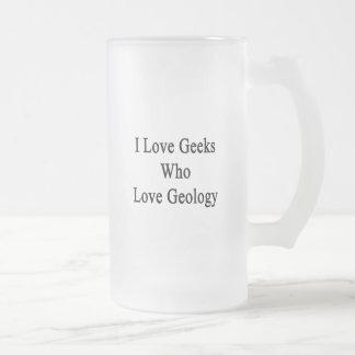 I Love Geeks Who Love Geology Frosted Glass Mug