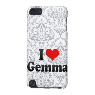 I love Gemma iPod Touch 5G Cover