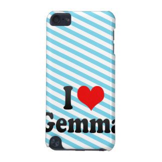I love Gemma iPod Touch 5G Covers