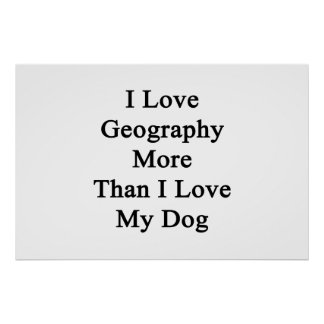 I Love Geography More Than I Love My Dog Poster