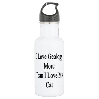 I Love Geology More Than I Love My Cat 532 Ml Water Bottle