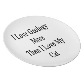 I Love Geology More Than I Love My Cat Plate