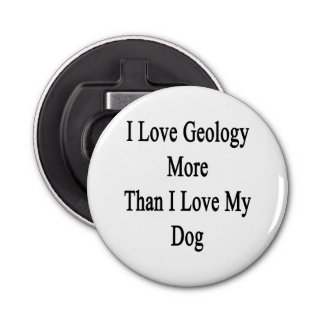 I Love Geology More Than I Love My Dog