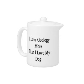 I Love Geology More Than I Love My Dog