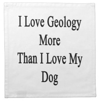 I Love Geology More Than I Love My Dog Cloth Napkin