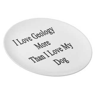 I Love Geology More Than I Love My Dog Dinner Plate