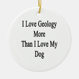 I Love Geology More Than I Love My Dog Round Ceramic Decoration