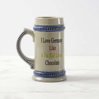 I Love Germany Like A Fat Kid Loves Chocolate 18 Oz Beer Stein
