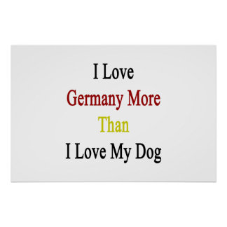 I Love Germany More Than I Love My Dog Poster
