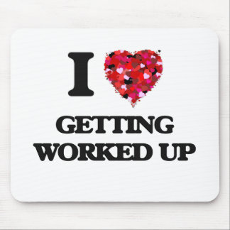 I love Getting Worked Up Mouse Pad