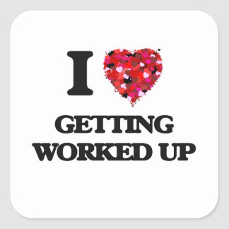 I love Getting Worked Up Square Sticker
