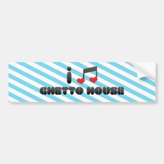 I Love Ghetto House Bumper Stickers