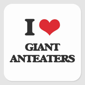 I love Giant Anteaters Square Stickers