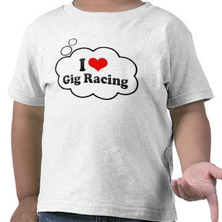 I love Gig Racing Tshirts