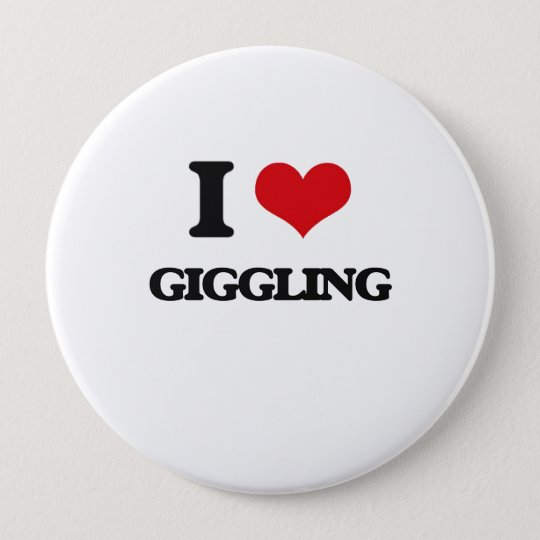 I love Giggling 10 Cm Round Badge