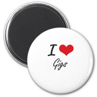 I love Gigs 6 Cm Round Magnet