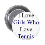 I Love Girls Who Love Tennis Pinback Button