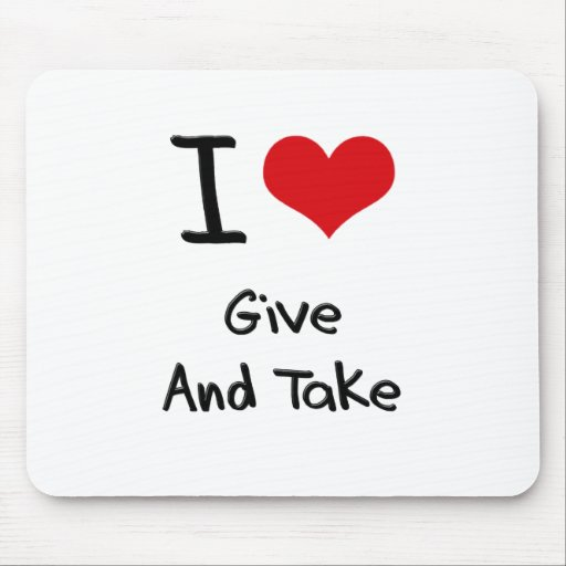 I Love Give And Take Mouse Pad