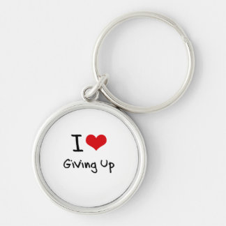 I Love Giving Up Key Chain