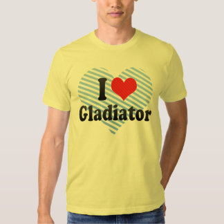 I Love Gladiator Shirts